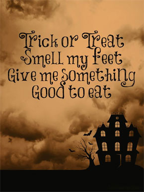Trick or treat. Smell my feet. Give me something good to eat. Not too big.  Not too small. Just the size. Of Montreal 746a3550fcc8